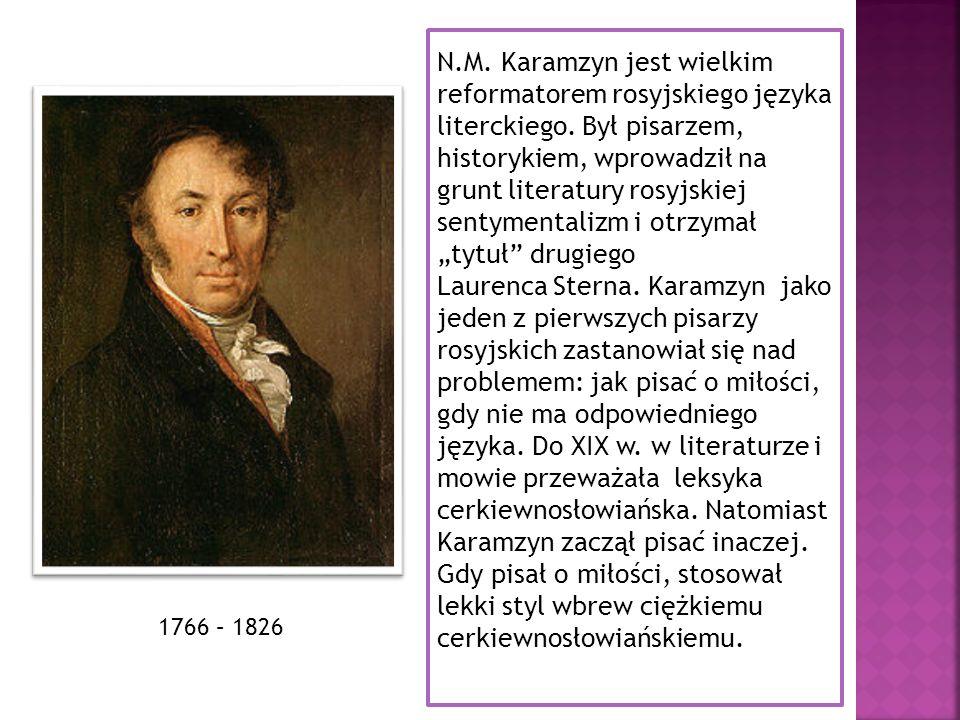 N.M. Karamzyn jest wielkim reformatorem rosyjskiego języka literckiego. Był pisarzem, historykiem, wprowadził na grunt literatury rosyjskiej sentyment