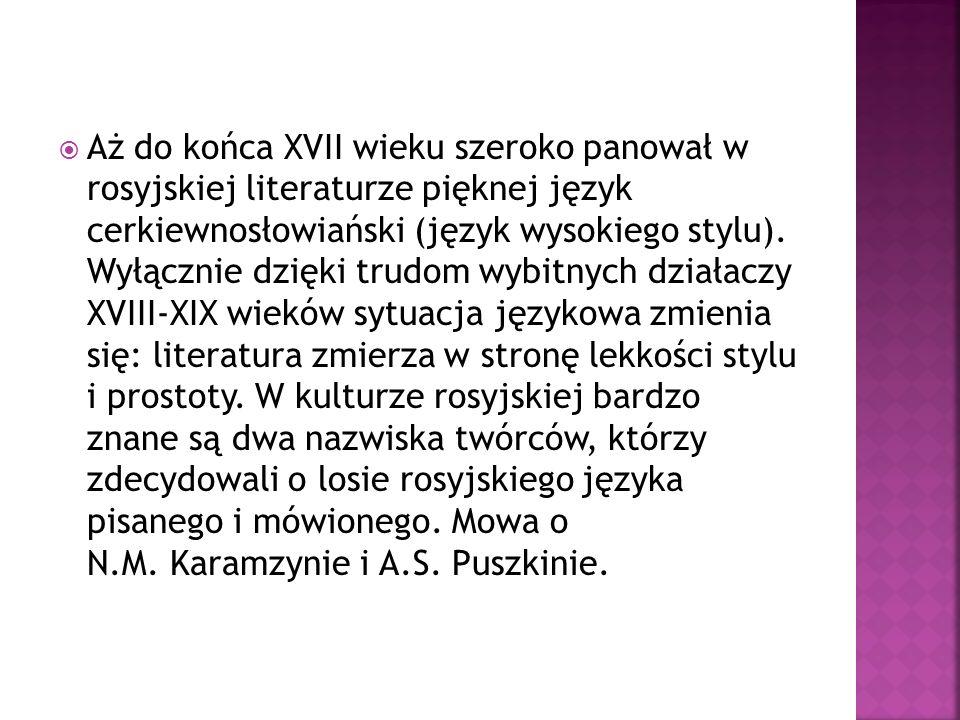 Aż do końca XVII wieku szeroko panował w rosyjskiej literaturze pięknej język cerkiewnosłowiański (język wysokiego stylu). Wyłącznie dzięki trudom wyb