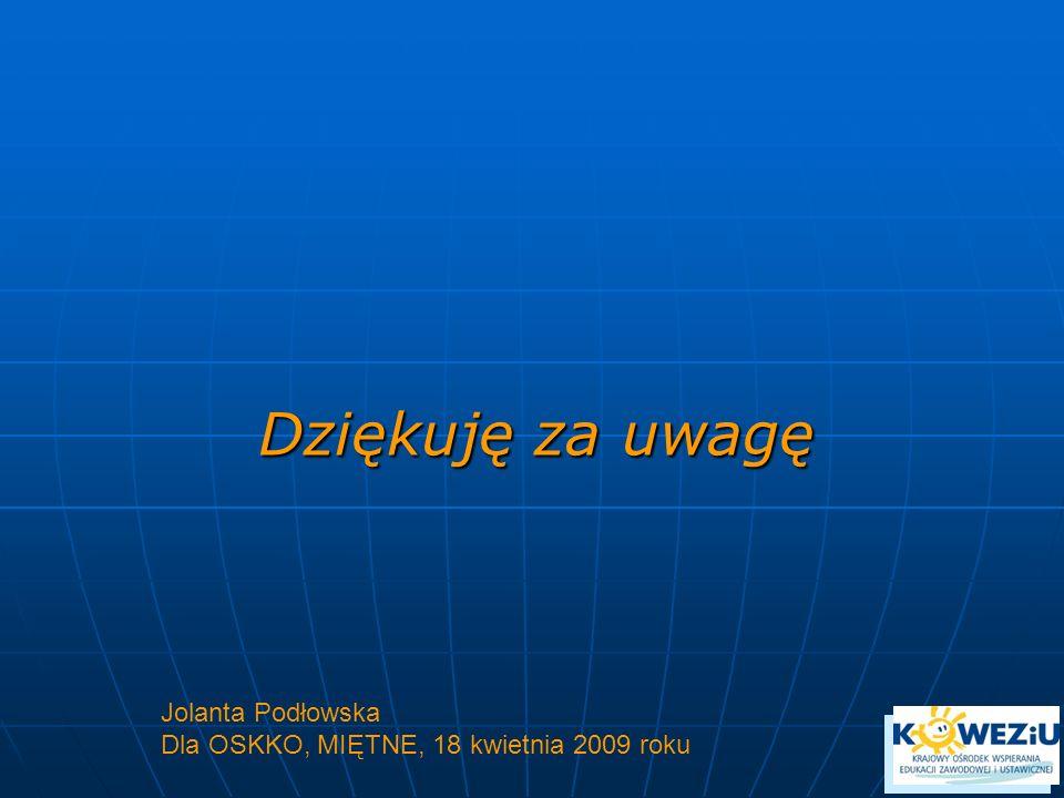 Dziękuję za uwagę Jolanta Podłowska Dla OSKKO, MIĘTNE, 18 kwietnia 2009 roku