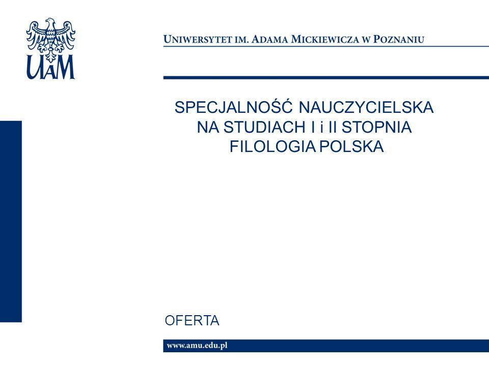 SPECJALNOŚĆ NAUCZYCIELSKA NA STUDIACH I i II STOPNIA FILOLOGIA POLSKA OFERTA