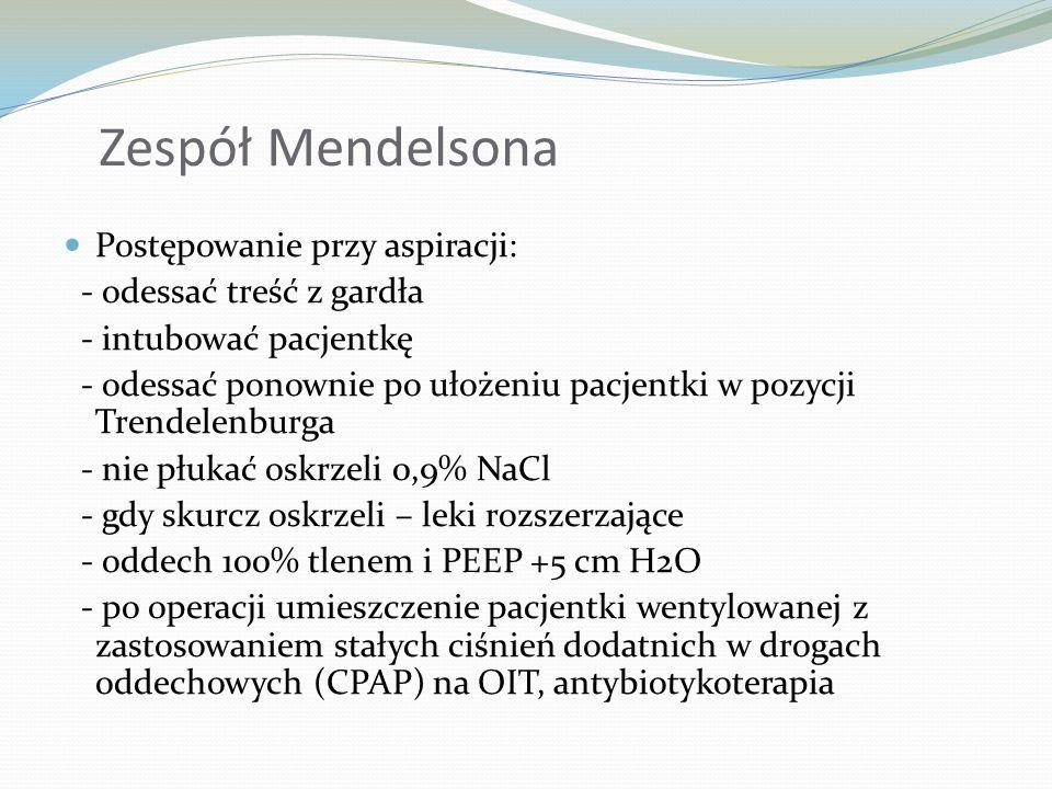 Zespół Mendelsona Postępowanie przy aspiracji: - odessać treść z gardła - intubować pacjentkę - odessać ponownie po ułożeniu pacjentki w pozycji Trend