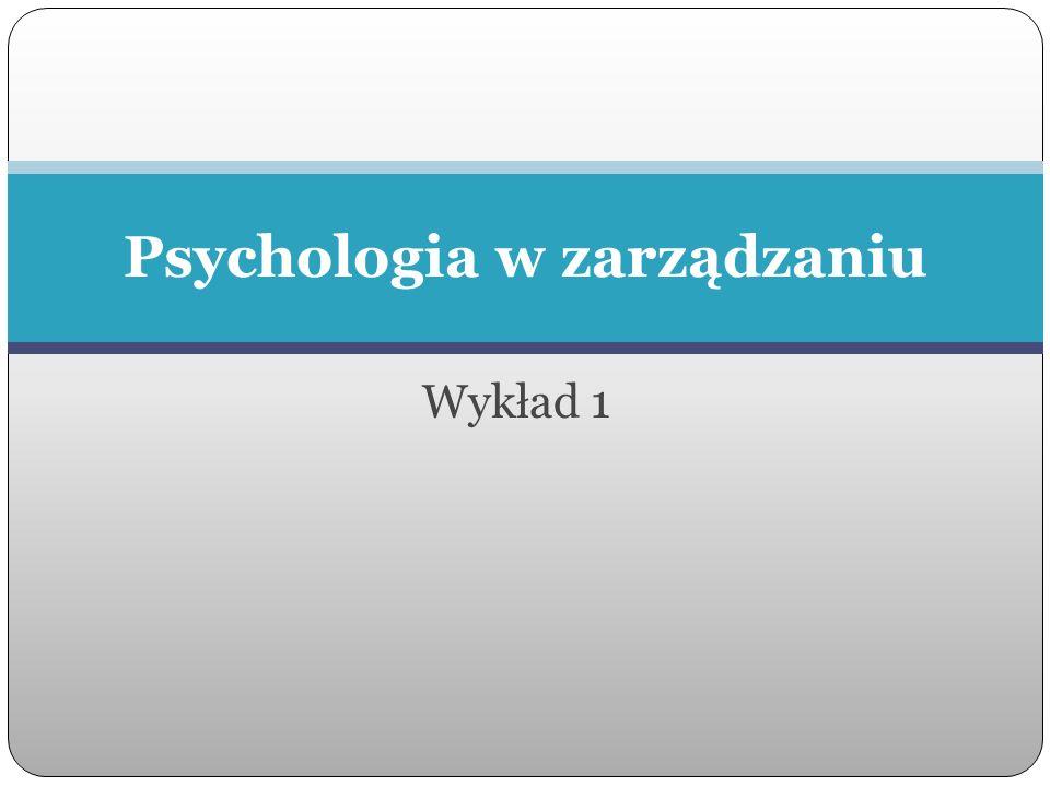 Wykład 1 Psychologia w zarządzaniu