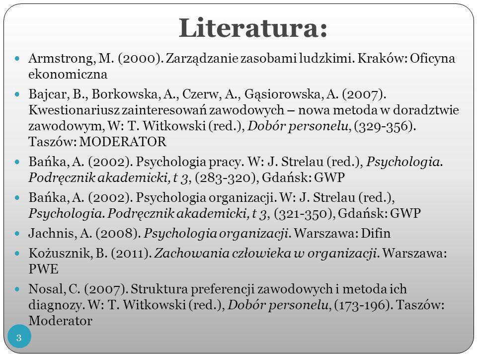 Literatura: Armstrong, M.(2000). Zarządzanie zasobami ludzkimi.