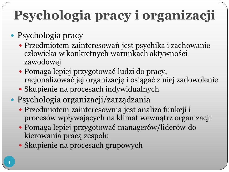 Psychologia pracy i organizacji Psychologia pracy Przedmiotem zainteresowań jest psychika i zachowanie człowieka w konkretnych warunkach aktywności zawodowej Pomaga lepiej przygotować ludzi do pracy, racjonalizować jej organizację i osiągać z niej zadowolenie Skupienie na procesach indywidualnych Psychologia organizacji/zarządzania Przedmiotem zainteresownia jest analiza funkcji i procesów wpływających na klimat wewnątrz organizacji Pomaga lepiej przygotować managerów/liderów do kierowania pracą zespołu Skupienie na procesach grupowych 4