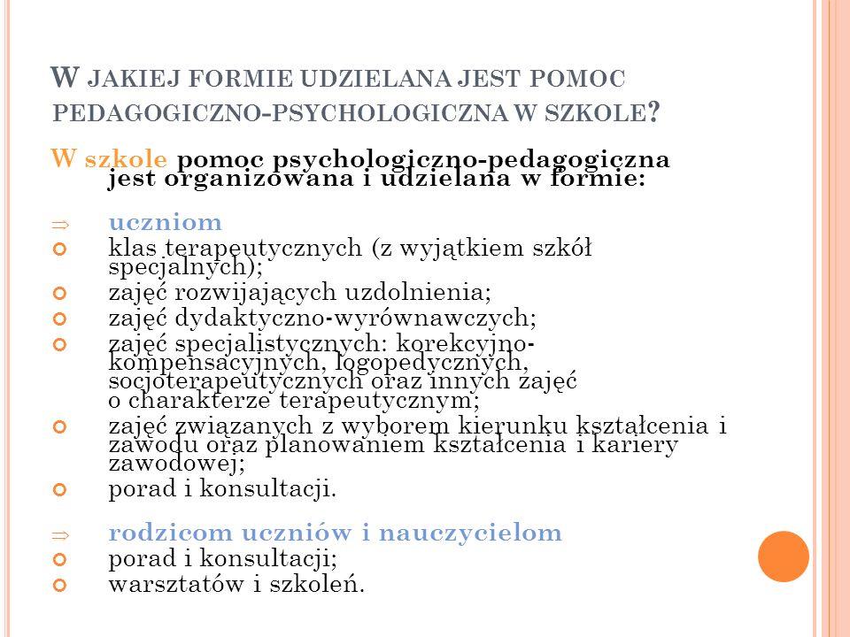 W JAKIEJ FORMIE UDZIELANA JEST POMOC PEDAGOGICZNO - PSYCHOLOGICZNA W SZKOLE .