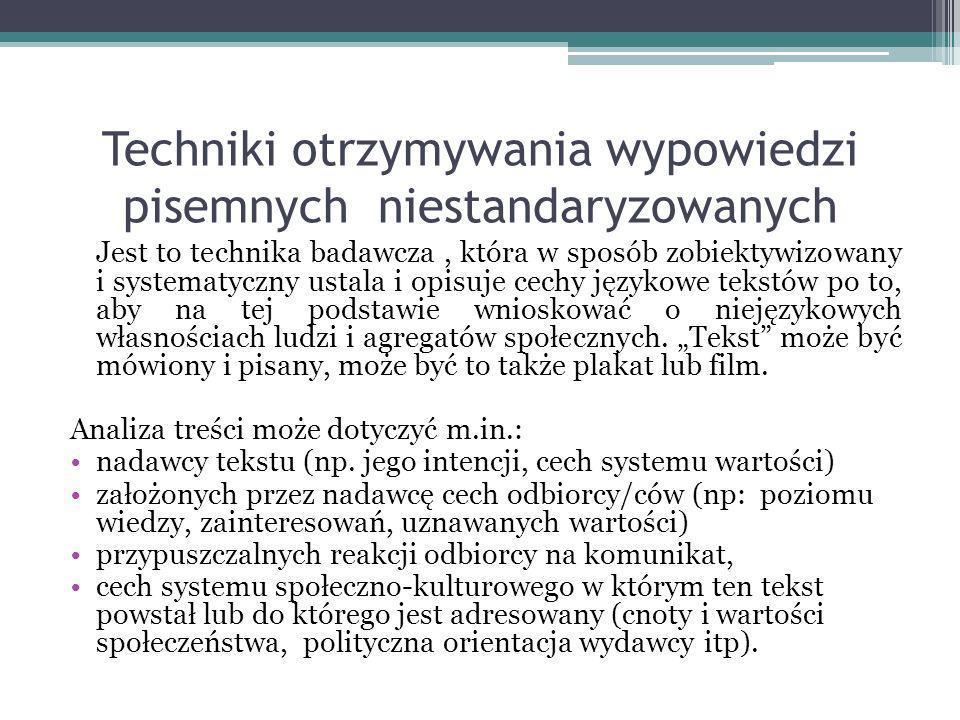 Techniki otrzymywania wypowiedzi pisemnych niestandaryzowanych Jest to technika badawcza, która w sposób zobiektywizowany i systematyczny ustala i opi