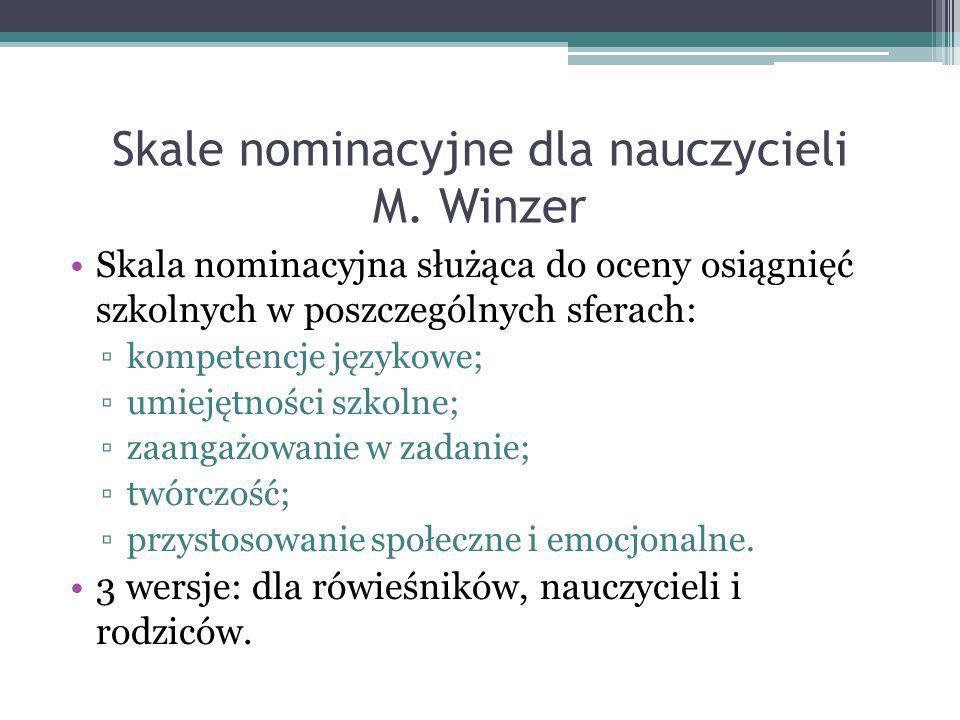 Skale nominacyjne dla nauczycieli M. Winzer Skala nominacyjna służąca do oceny osiągnięć szkolnych w poszczególnych sferach: kompetencje językowe; umi