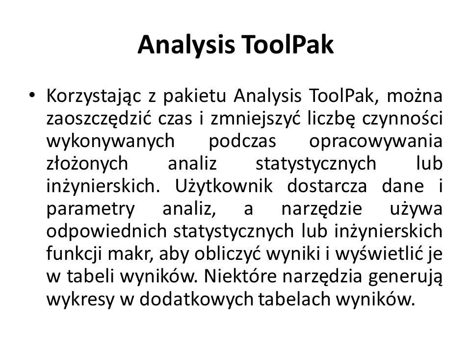 Analysis ToolPak Korzystając z pakietu Analysis ToolPak, można zaoszczędzić czas i zmniejszyć liczbę czynności wykonywanych podczas opracowywania złoż