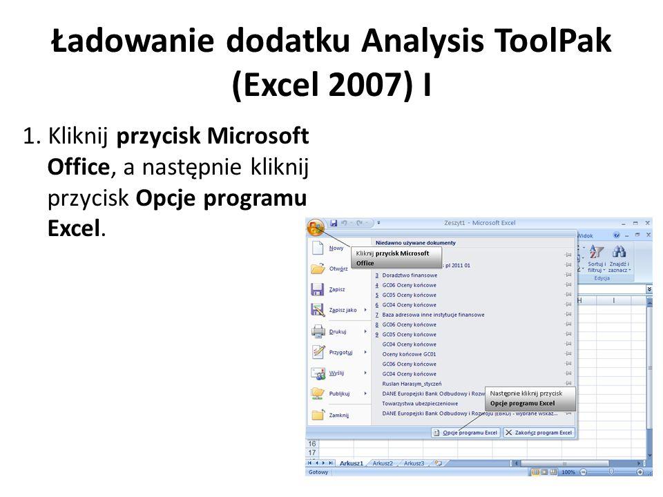 Ładowanie dodatku Analysis ToolPak (Excel 2007) I 1. Kliknij przycisk Microsoft Office, a następnie kliknij przycisk Opcje programu Excel.