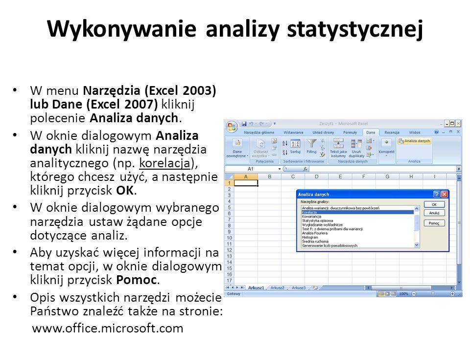 Wykonywanie analizy statystycznej W menu Narzędzia (Excel 2003) lub Dane (Excel 2007) kliknij polecenie Analiza danych. W oknie dialogowym Analiza dan