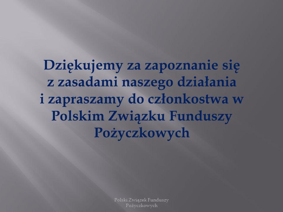 Dziękujemy za zapoznanie się z zasadami naszego działania i zapraszamy do członkostwa w Polskim Związku Funduszy Pożyczkowych