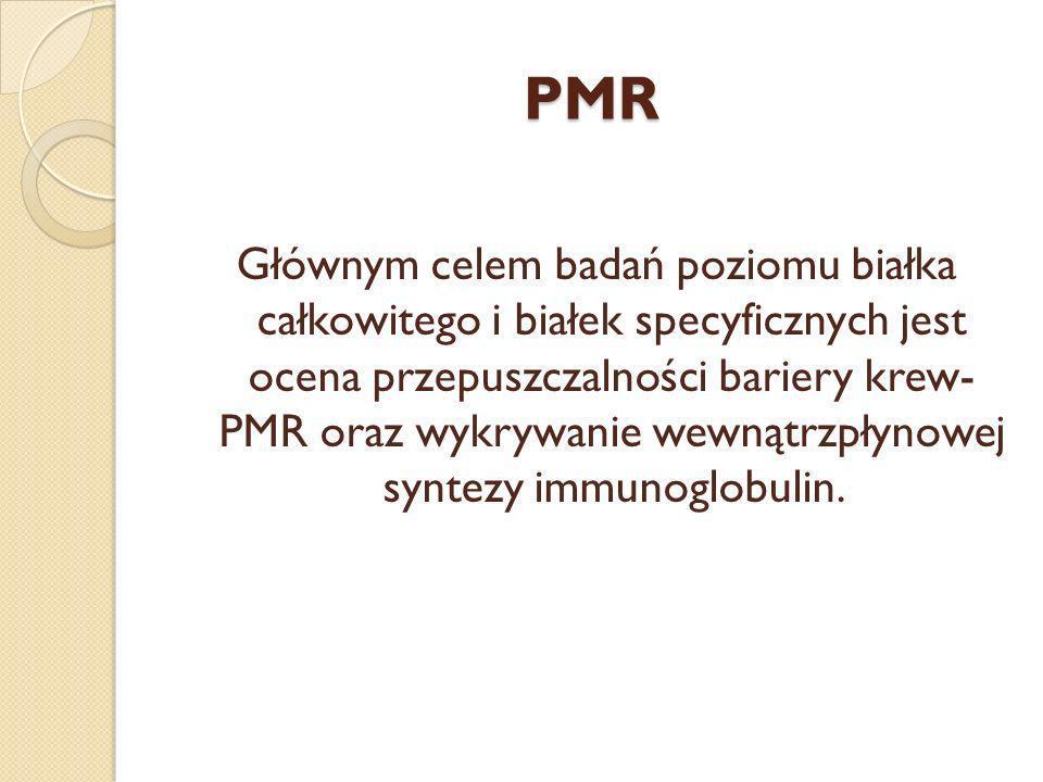 PMR Głównym celem badań poziomu białka całkowitego i białek specyficznych jest ocena przepuszczalności bariery krew- PMR oraz wykrywanie wewnątrzpłyno