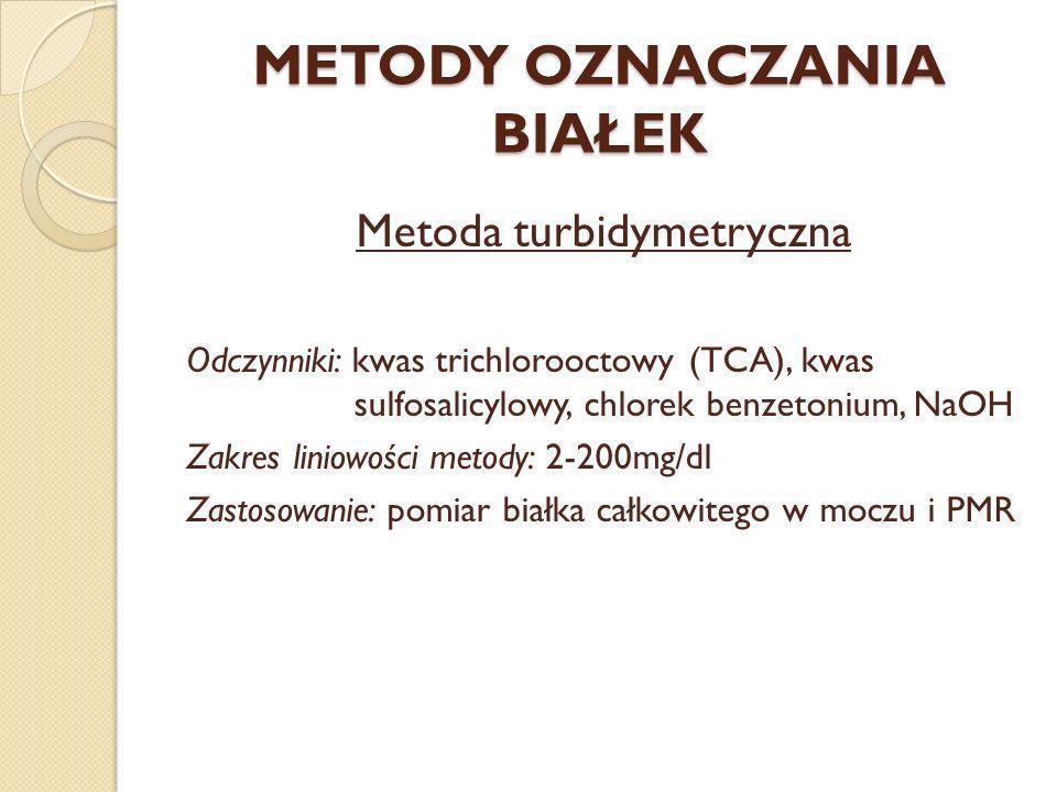METODY OZNACZANIA BIAŁEK Metoda turbidymetryczna Odczynniki: kwas trichlorooctowy (TCA), kwas sulfosalicylowy, chlorek benzetonium, NaOH Zakres liniow