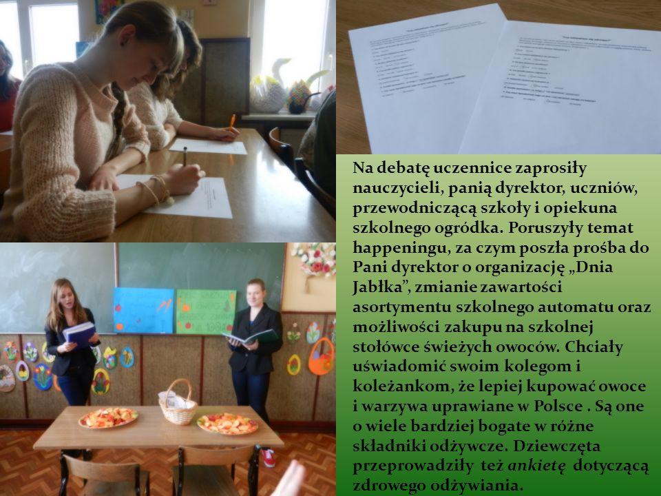 Na debatę uczennice zaprosiły nauczycieli, panią dyrektor, uczniów, przewodniczącą szkoły i opiekuna szkolnego ogródka. Poruszyły temat happeningu, za