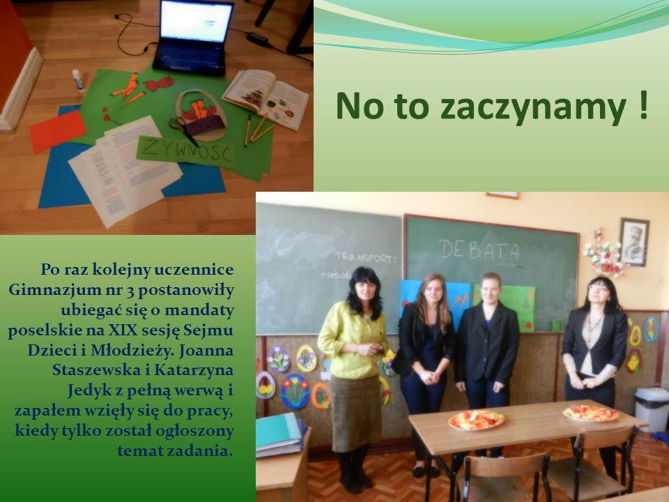 No to zaczynamy ! Po raz kolejny uczennice Gimnazjum nr 3 postanowiły ubiegać się o mandaty poselskie na XIX sesję Sejmu Dzieci i Młodzieży. Joanna St