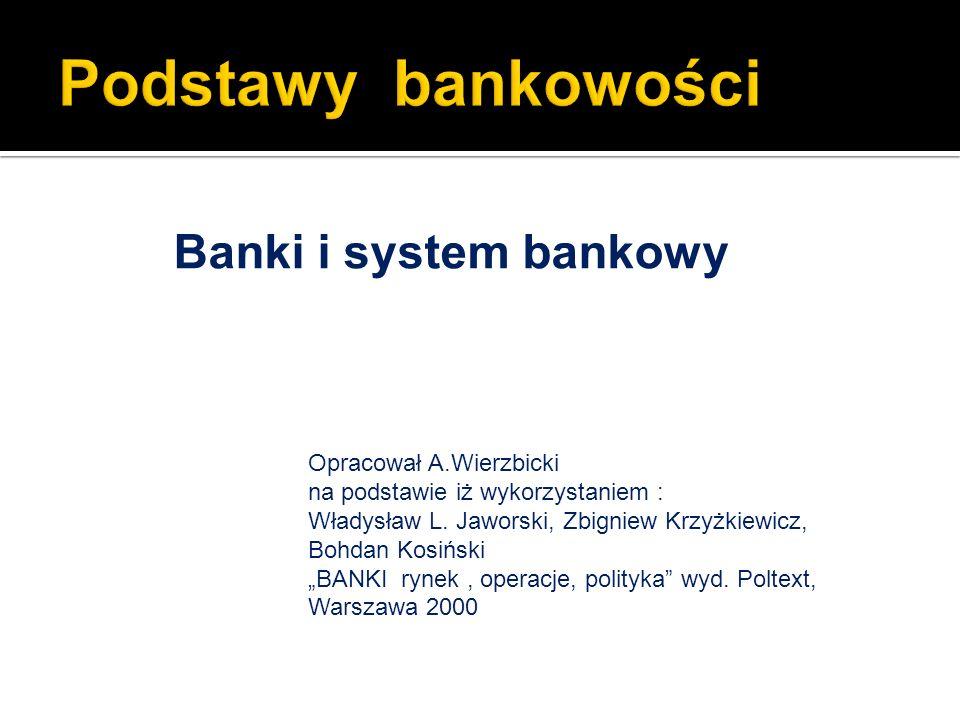 Banki i system bankowy Opracował A.Wierzbicki na podstawie iż wykorzystaniem : Władysław L. Jaworski, Zbigniew Krzyżkiewicz, Bohdan Kosiński BANKI ryn