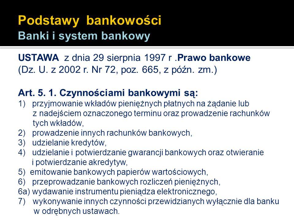 USTAWA z dnia 29 sierpnia 1997 r.Prawo bankowe (Dz. U. z 2002 r. Nr 72, poz. 665, z późn. zm.) Art. 5. 1. Czynnościami bankowymi są: 1) przyjmowanie w