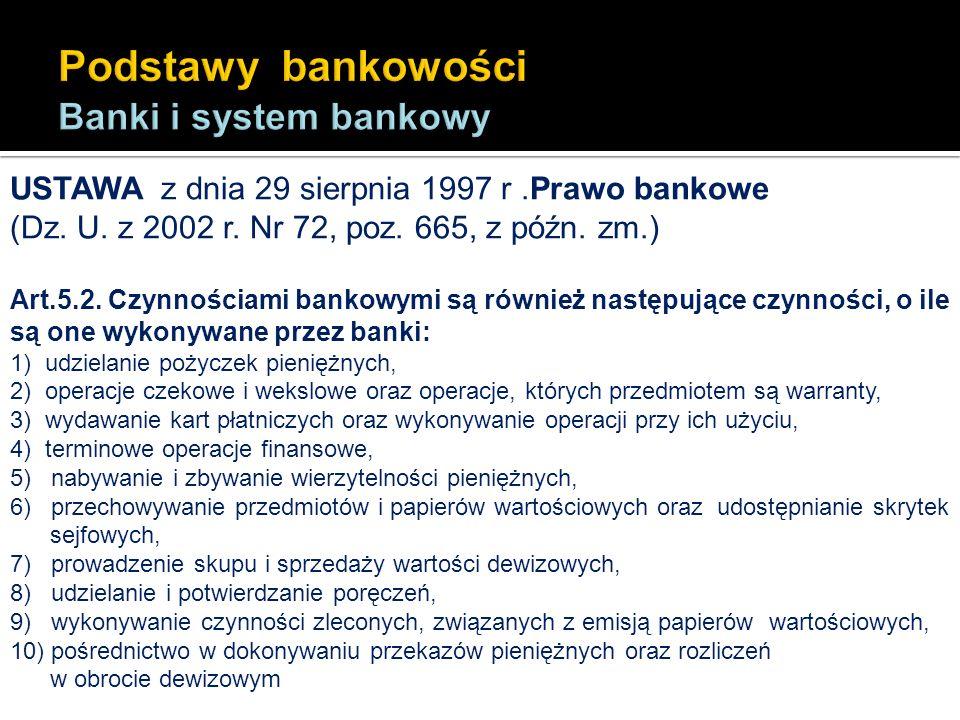 USTAWA z dnia 29 sierpnia 1997 r.Prawo bankowe (Dz. U. z 2002 r. Nr 72, poz. 665, z późn. zm.) Art.5.2. Czynnościami bankowymi są również następujące