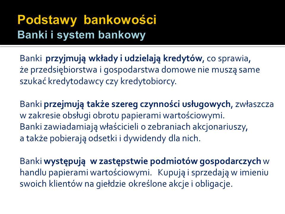 Banki przyjmują wkłady i udzielają kredytów, co sprawia, że przedsiębiorstwa i gospodarstwa domowe nie muszą same szukać kredytodawcy czy kredytobiorc