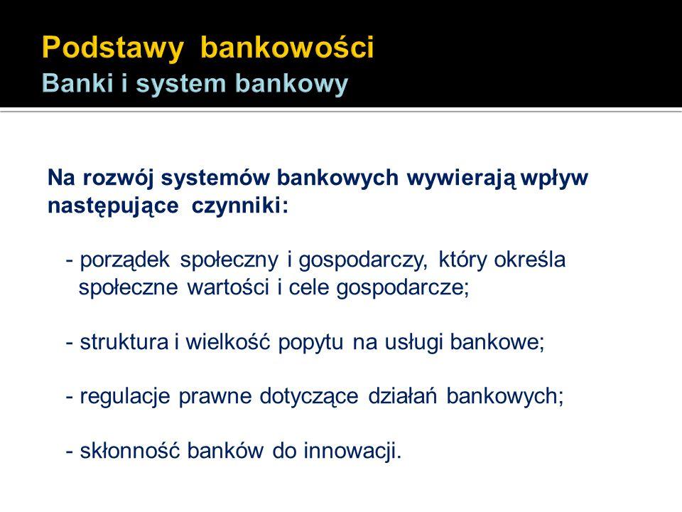Na rozwój systemów bankowych wywierają wpływ następujące czynniki: - porządek społeczny i gospodarczy, który określa społeczne wartości i cele gospoda