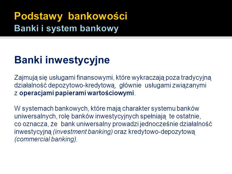 Banki inwestycyjne Zajmują się usługami finansowymi, które wykraczają poza tradycyjną działalność depozytowo-kredytową, głównie usługami związanymi z