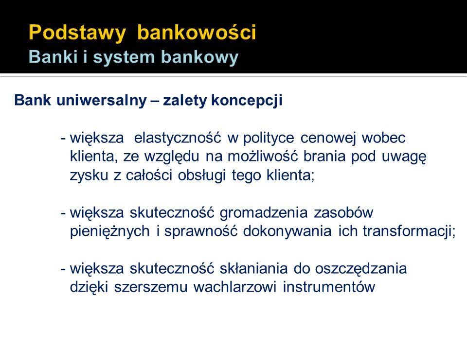 Bank uniwersalny – zalety koncepcji - większa elastyczność w polityce cenowej wobec klienta, ze względu na możliwość brania pod uwagę zysku z całości