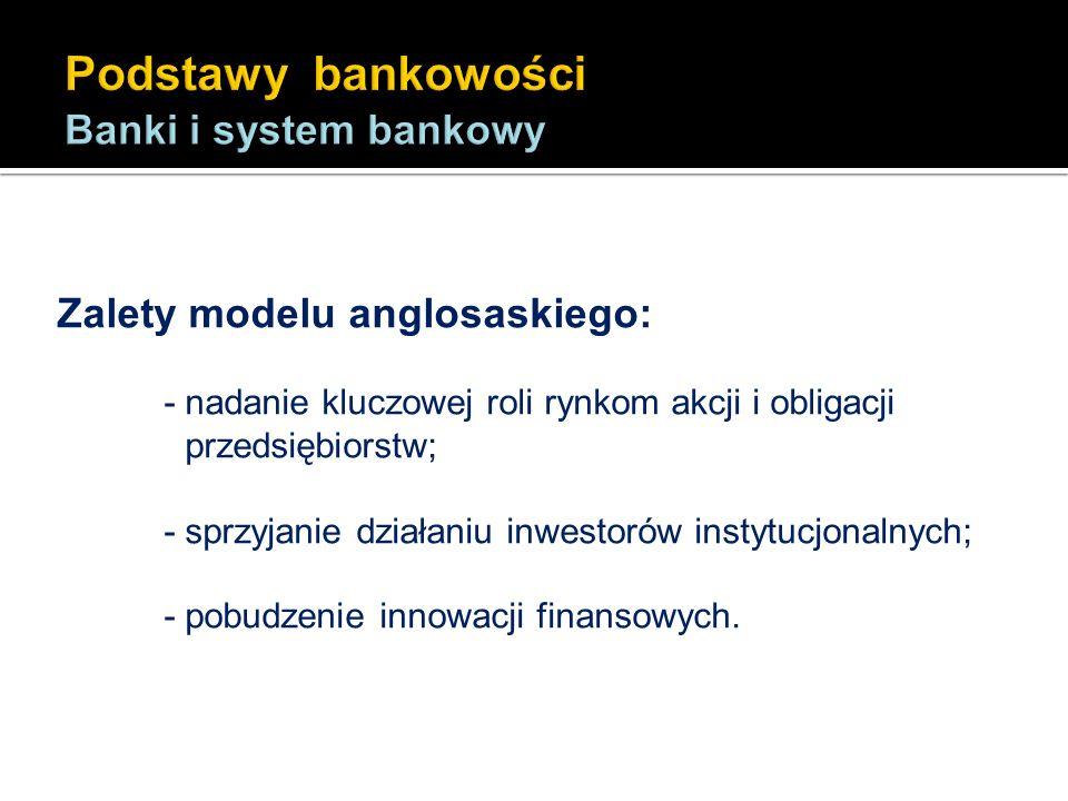 Zalety modelu anglosaskiego: - nadanie kluczowej roli rynkom akcji i obligacji przedsiębiorstw; - sprzyjanie działaniu inwestorów instytucjonalnych; -