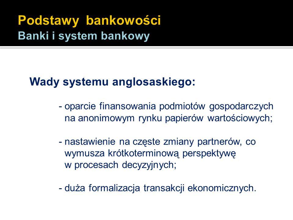 Wady systemu anglosaskiego: - oparcie finansowania podmiotów gospodarczych na anonimowym rynku papierów wartościowych; - nastawienie na częste zmiany