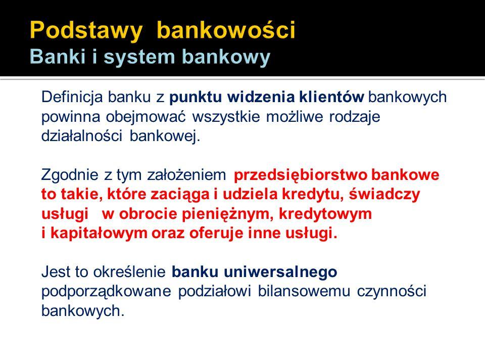 Przy silniejszym akcentowaniu rynkowego charakteru usług bankowych, co bardziej odpowiada faktycznym stosunkom między bankiem i jego klientelą, za bank należy uważać: przedsiębiorstwo, które oferuje i realizuje usługi w zakresie obrotu płatniczego, finansowania, dokonywania wkładów pieniężnych oraz czynności związanych z tymi usługami.