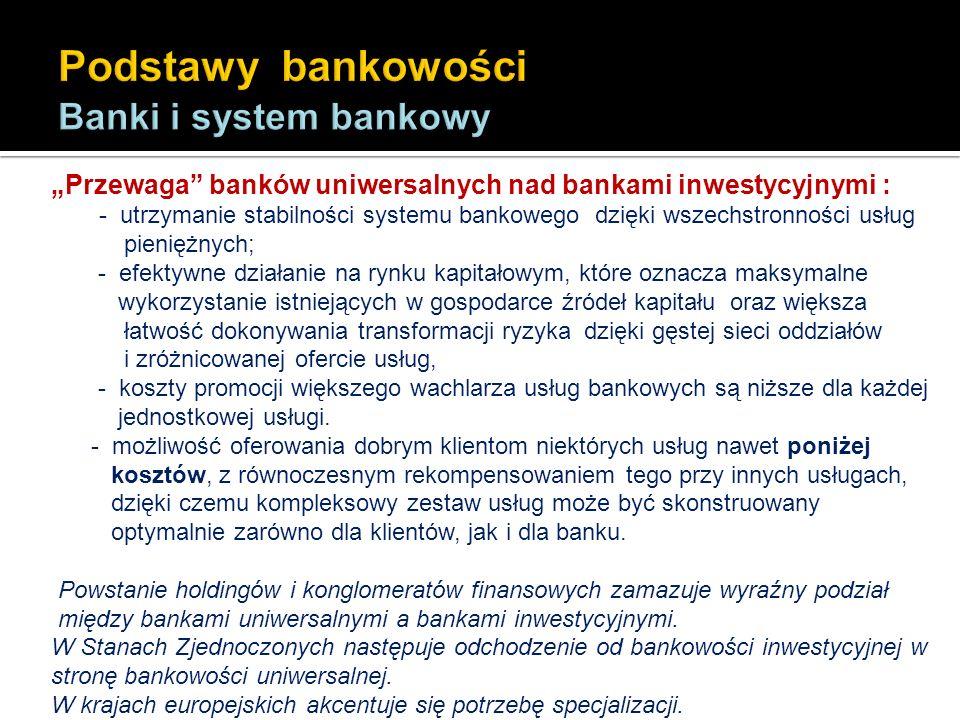 Przewaga banków uniwersalnych nad bankami inwestycyjnymi : - utrzymanie stabilności systemu bankowego dzięki wszechstronności usług pieniężnych; - efe