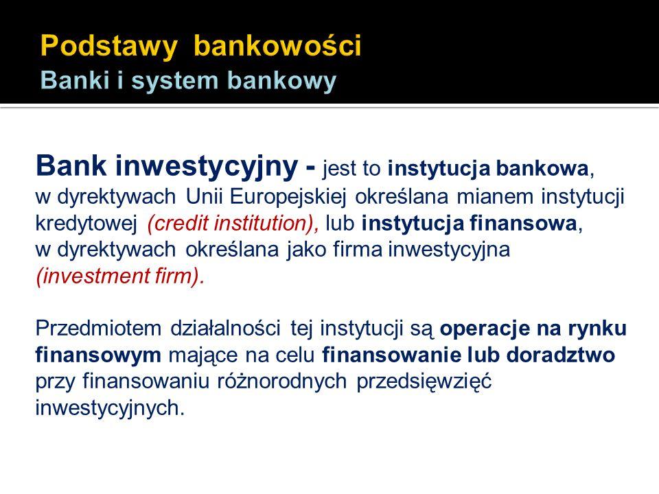Bank inwestycyjny - jest to instytucja bankowa, w dyrektywach Unii Europejskiej określana mianem instytucji kredytowej (credit institution), lub insty