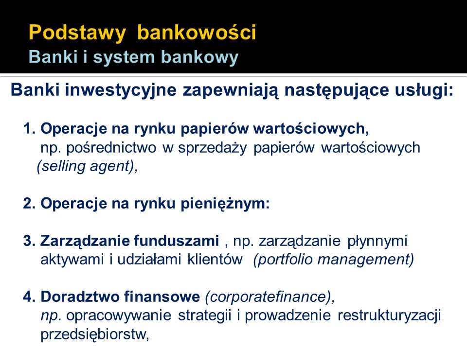 Banki inwestycyjne zapewniają następujące usługi: 1. Operacje na rynku papierów wartościowych, np. pośrednictwo w sprzedaży papierów wartościowych (se
