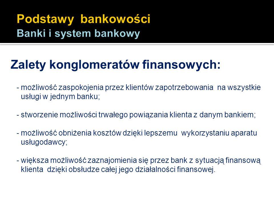 Zalety konglomeratów finansowych: - możliwość zaspokojenia przez klientów zapotrzebowania na wszystkie usługi w jednym banku; - stworzenie możliwości