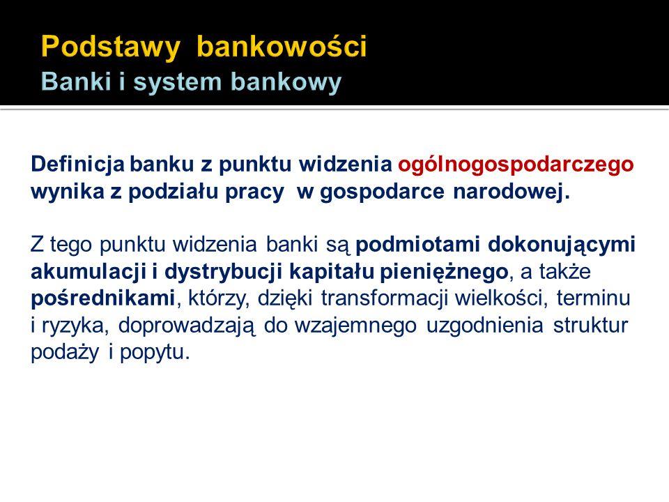 Definicja banku z punktu widzenia ogólnogospodarczego wynika z podziału pracy w gospodarce narodowej. Z tego punktu widzenia banki są podmiotami dokon