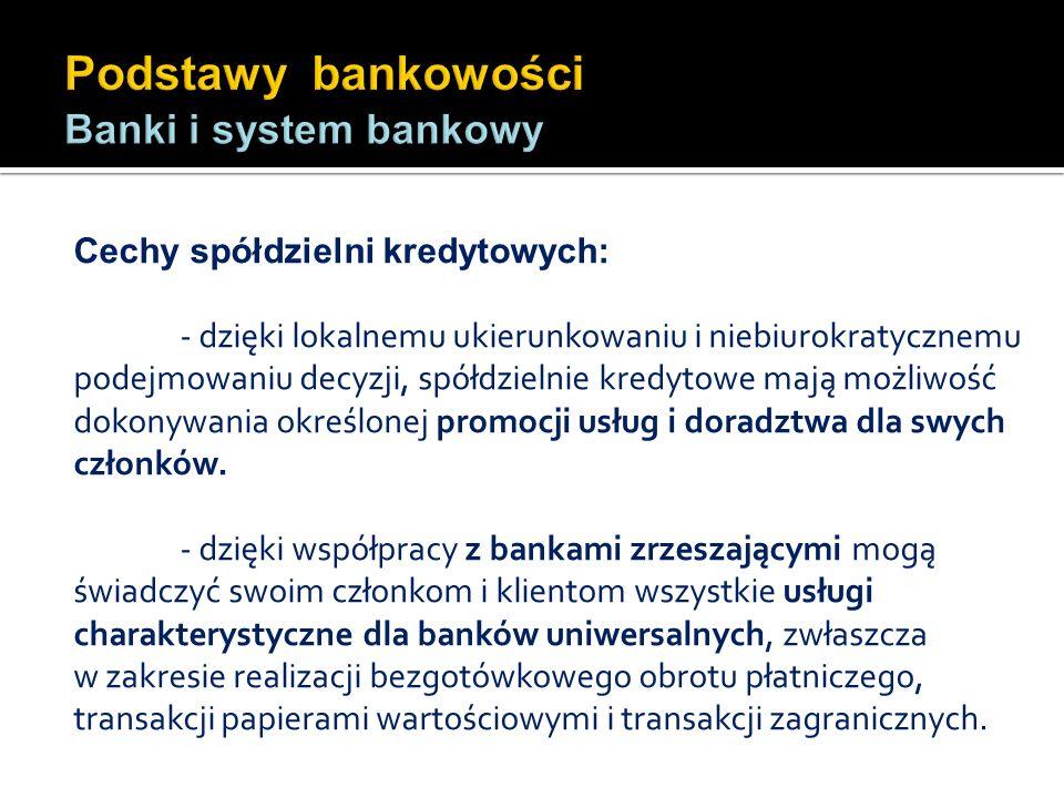 Cechy spółdzielni kredytowych: - dzięki lokalnemu ukierunkowaniu i niebiurokratycznemu podejmowaniu decyzji, spółdzielnie kredytowe mają możliwość dok