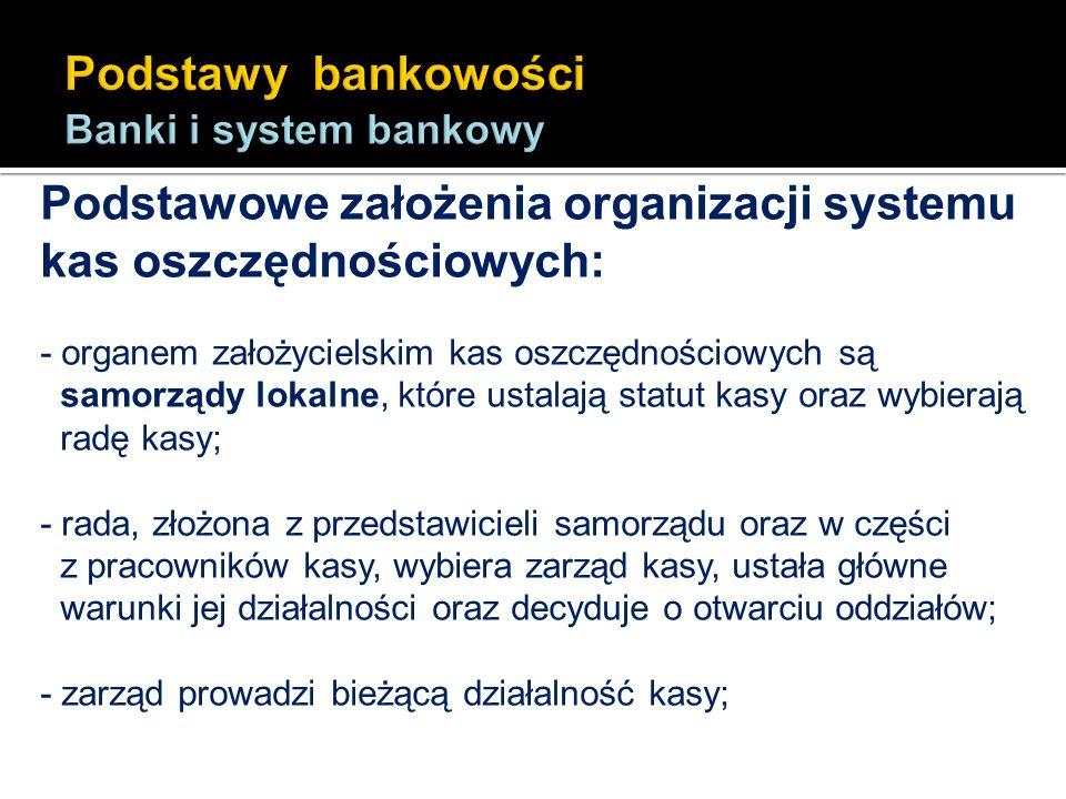 Podstawowe założenia organizacji systemu kas oszczędnościowych: - organem założycielskim kas oszczędnościowych są samorządy lokalne, które ustalają st