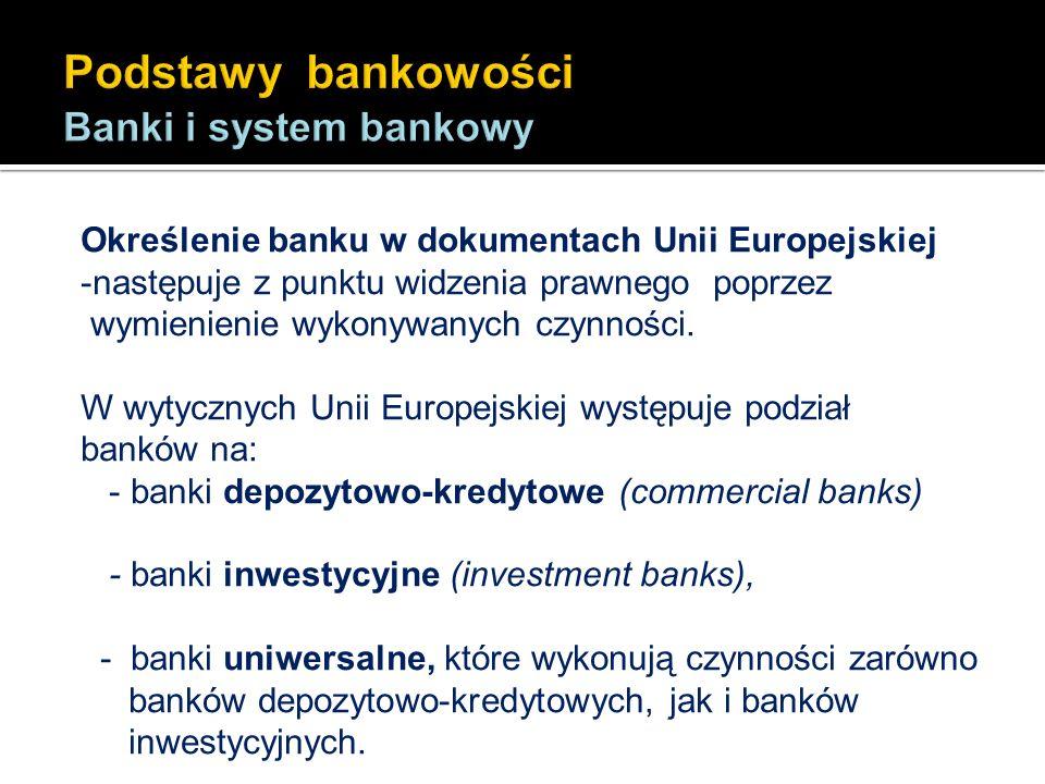Określenie banku w dokumentach Unii Europejskiej -następuje z punktu widzenia prawnego poprzez wymienienie wykonywanych czynności. W wytycznych Unii E