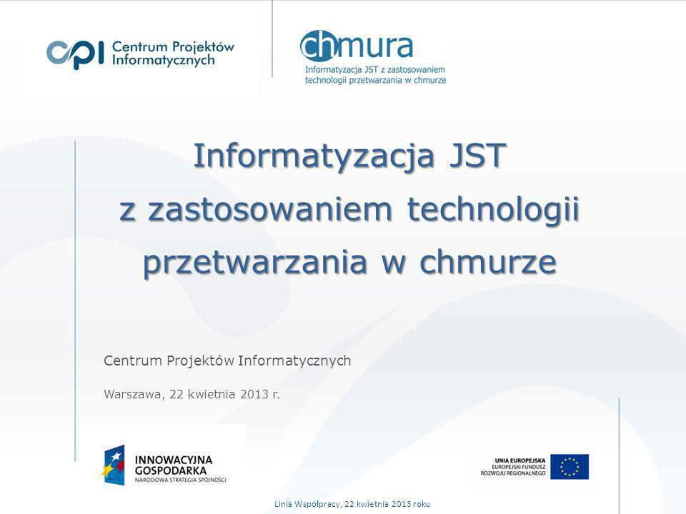 Informatyzacja JST z zastosowaniem technologii przetwarzania w chmurze Centrum Projektów Informatycznych Warszawa, 22 kwietnia 2013 r. Linia Współprac