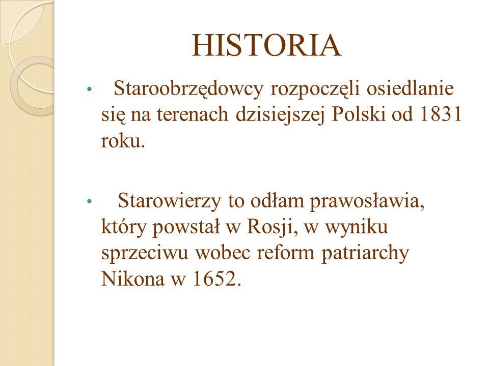Staroobrzędowcy rozpoczęli osiedlanie się na terenach dzisiejszej Polski od 1831 roku.