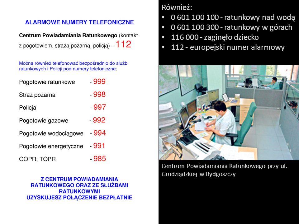 Również: 0601100100 - ratunkowy nad wodą 0601100300 - ratunkowy w górach 116000 - zaginęło dziecko 112 - europejski numer alarmowy Centrum Powiadamian