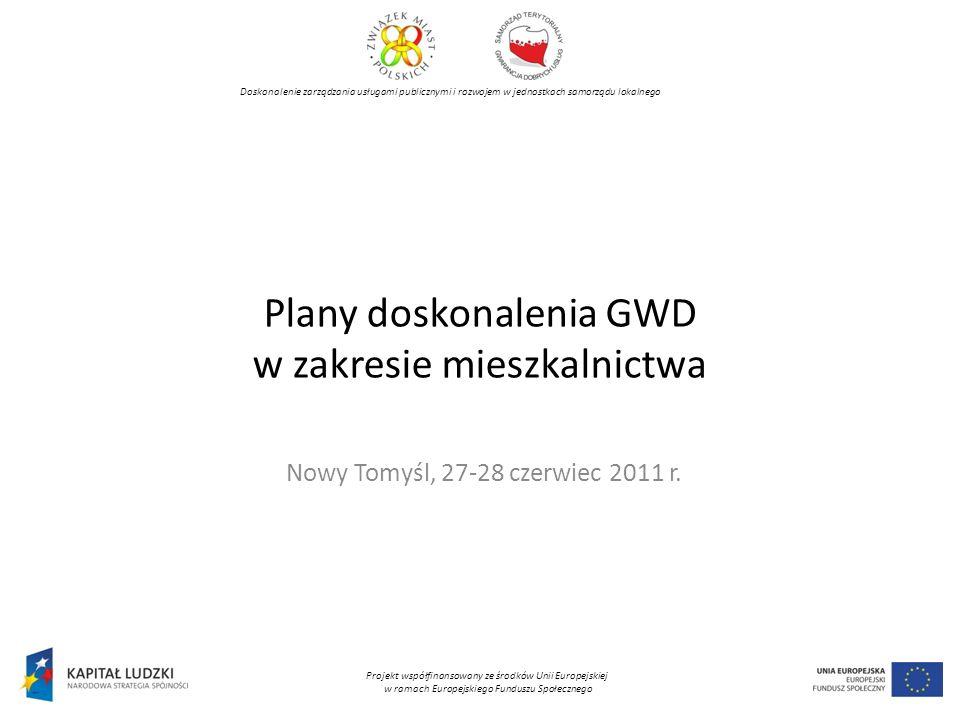 Plany doskonalenia GWD w zakresie mieszkalnictwa Nowy Tomyśl, 27-28 czerwiec 2011 r.