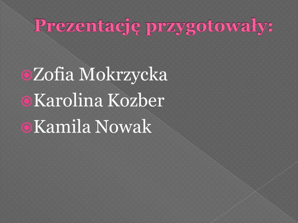 Zofia Mokrzycka Karolina Kozber Kamila Nowak