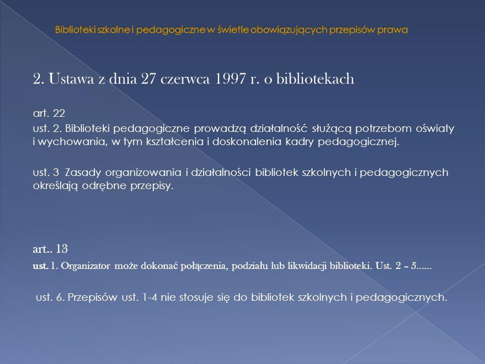 2. Ustawa z dnia 27 czerwca 1997 r. o bibliotekach art. 22 ust. 2. Biblioteki pedagogiczne prowadzą działalność służącą potrzebom oświaty i wychowania