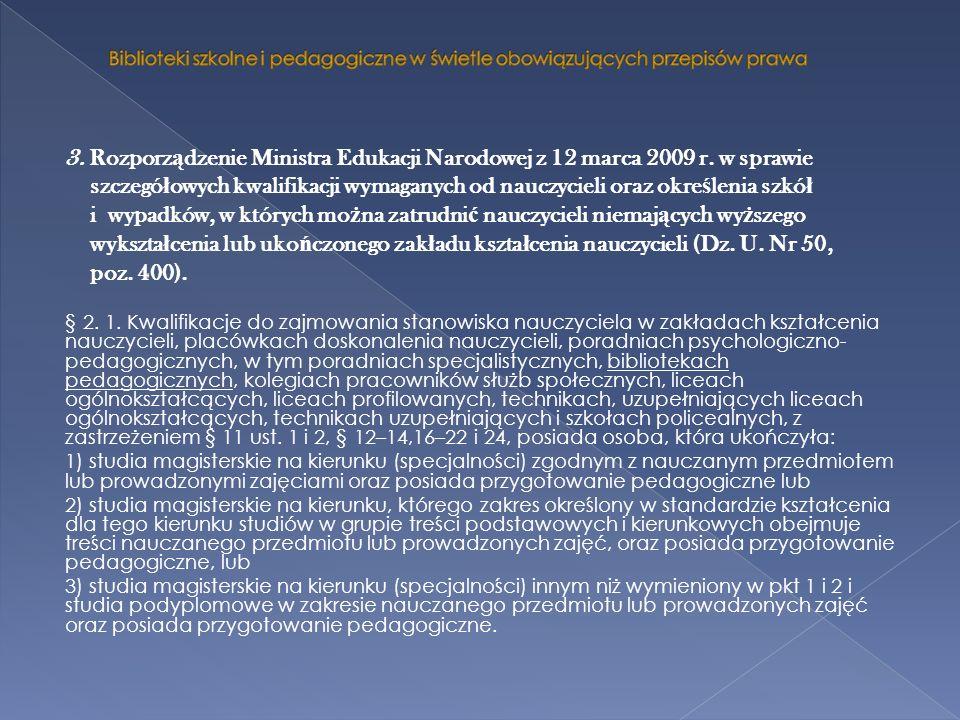 3. Rozporz ą dzenie Ministra Edukacji Narodowej z 12 marca 2009 r. w sprawie szczegó ł owych kwalifikacji wymaganych od nauczycieli oraz okre ś lenia