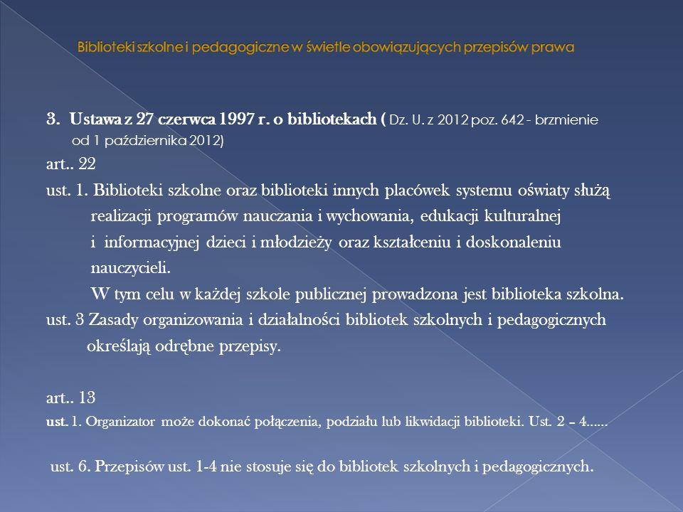3. Ustawa z 27 czerwca 1997 r. o bibliotekach ( Dz. U. z 2012 poz. 642 - brzmienie od 1 października 2012) art.. 22 ust. 1. Biblioteki szkolne oraz bi