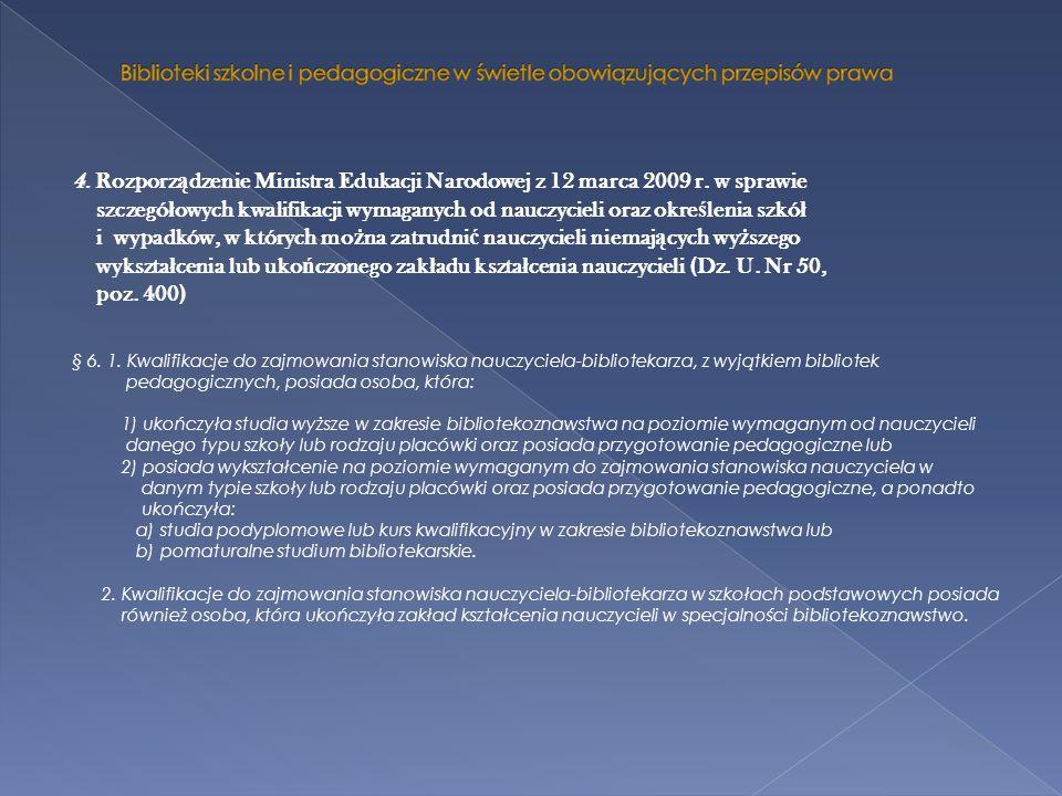 4. Rozporz ą dzenie Ministra Edukacji Narodowej z 12 marca 2009 r. w sprawie szczegó ł owych kwalifikacji wymaganych od nauczycieli oraz okre ś lenia