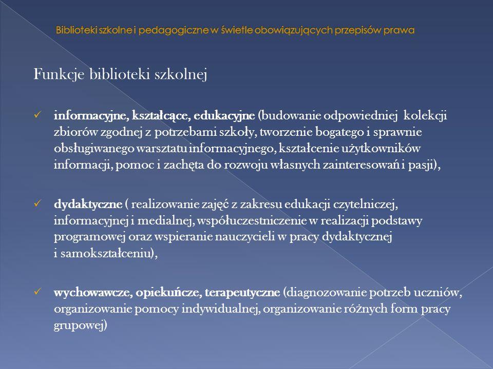 Funkcje biblioteki szkolnej informacyjne, kszta ł c ą ce, edukacyjne (budowanie odpowiedniej kolekcji zbiorów zgodnej z potrzebami szko ł y, tworzenie
