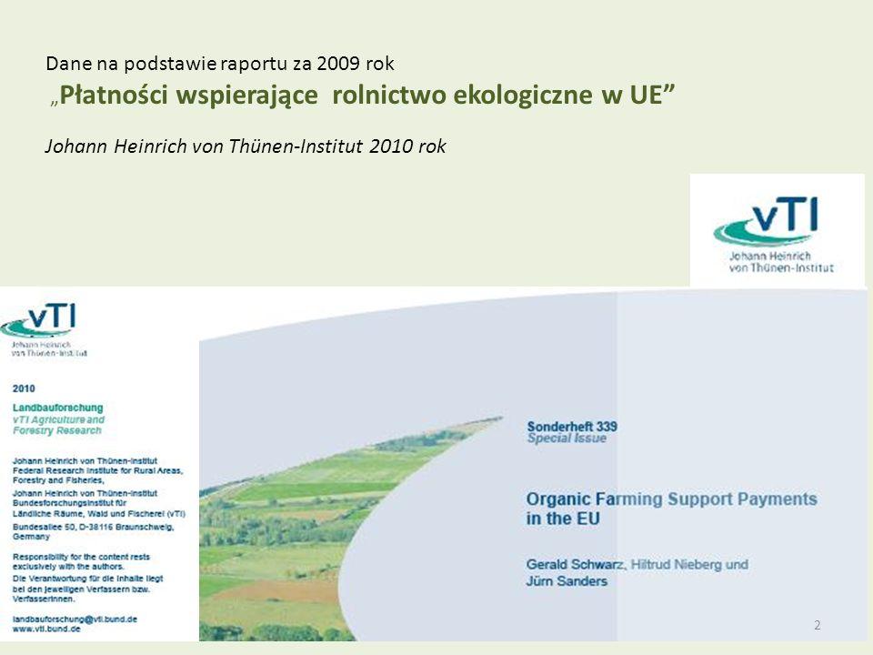 Dane na podstawie raportu za 2009 rok Płatności wspierające rolnictwo ekologiczne w UE Johann Heinrich von Thünen-Institut 2010 rok 2