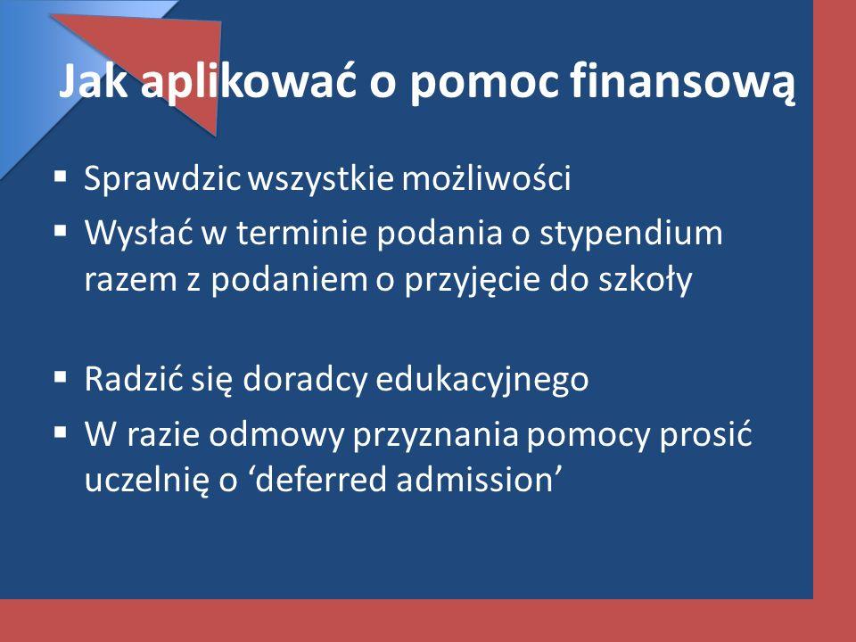 Jak aplikować o pomoc finansową Sprawdzic wszystkie możliwości Wysłać w terminie podania o stypendium razem z podaniem o przyjęcie do szkoły Radzić si