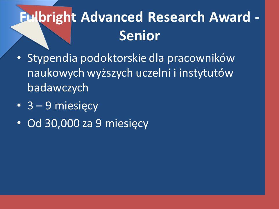 Fulbright Advanced Research Award - Senior Stypendia podoktorskie dla pracowników naukowych wyższych uczelni i instytutów badawczych 3 – 9 miesięcy Od